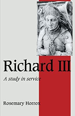 Richard III: A Study of Service (Cambridge Studies in Medieval Life and Thought: Fourth Series)