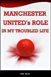 Manchester United's Role In My Troubled Life