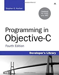 Programming in Objective-C: Updated for iOS 5 and Automatic Reference Counting (ARC) (Developer's Library) by Kochan, Stephen G. [16 December 2011]