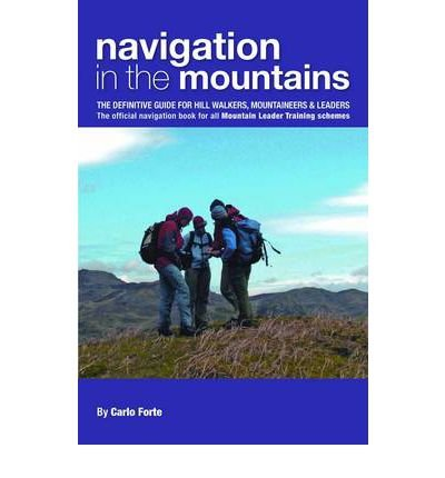 Navigation in the Mountains: The Definitive Guide for Hill Walkers, Mountaineers & Leaders - the Official Navigation Book for All Mountain Leader Training Schemes (Mountain Training UK) (Paperback) - Common