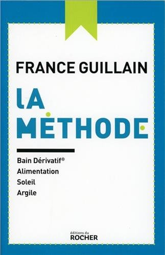 La méthode : Bain dérivatif, alimentation, soleil, argile par France Guillain