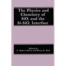 The Physics and Chemistry of Sio2 and the Si-Sio2 Interface: Proceedings of the Symposium on the Physics and Chemistry of Sio2 and the Si-Sio2 Interf