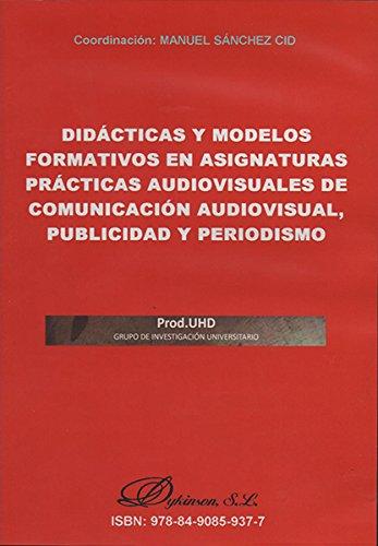 Didácticas y modelos formativos en asignaturas de comunicación audiovisual, publicidad y periodismo. por Manuel Sánchez Cid