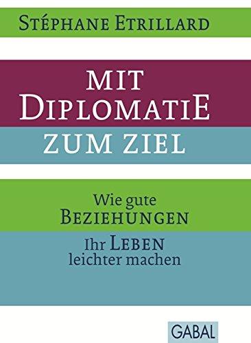 Mit Diplomatie zum Ziel: Wie gute Beziehungen Ihr Leben leichter machen (Dein Erfolg) (Leichtes Ziel)
