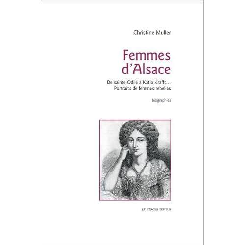 Femmes d'Alsace: De sainte Odile à Katia Krafft...