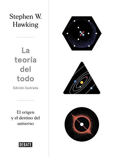 La teoría del todo ilustrado: El origen y el destino del universo por Stephen Hawking
