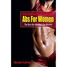 Simple Ways To Get Six Pack Abs For Women: The Best Abs Workouts for Women (English Edition)