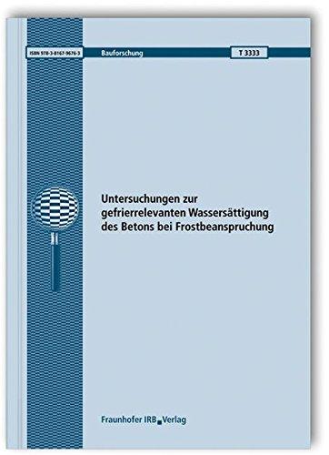 Untersuchungen zur gefrierrelevanten Wassersättigung des Betons bei Frostbeanspruchung. (Bauforschung)