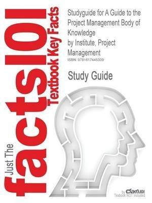 [Studyguide for a Guide to the Project Management Body of Knowledge by Institute, Project Management, ISBN 9781933890517] (By