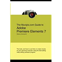 The Muvipix.com Guide To Adobe Premiere Elements 7: The Tools, And How To Use Them, To Create Great Videos On Your Personal Computer by Steve Grisetti (2008-09-17)