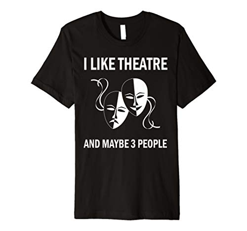 I Like Theatre Tshirt Acting Theater Musical Actor Gift