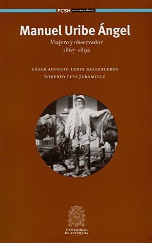 Manuel Uribe Ángel: Viajero y observador 1867-1892 por César Augusto Lenis Ballesteros