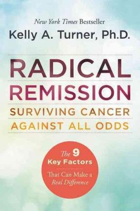 By Turner, Kelly A. ( Author ) [ Radical Remission By Sep-2015 Paperback