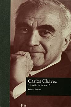 Carlos Chvez: A Guide to Research (Routledge Music Bibliographies) by [Parker, Robert L.]