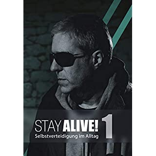 Stay Alive! Selbstverteidigung im Alltag - Volume 1