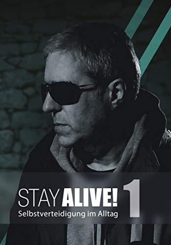 Stay Alive! Selbstverteidigung im Alltag - Volume 1 -
