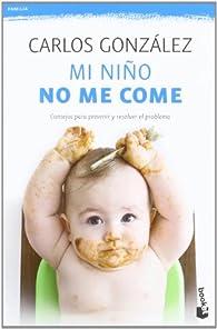 Mi niño no me come: Consejos para prevenir y resolver el problema par Carlos González