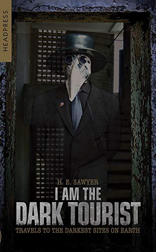 I Am The Dark Tourist: Travels to the Darkest Sites on Earth (English Edition)