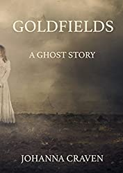 Goldfields: A Ghost Story (History and Horrors Short Story Collection Book 1)