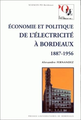 Economie et politique de l'électricité à Bordeaux, 1887-1956 par Alexandre Fernandez