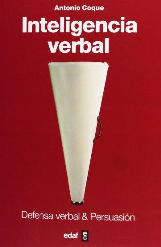 Inteligencia Verbal. Defensa Verbal & Persuasión: 1 (Psicología y autoayuda) por Antonio Coque