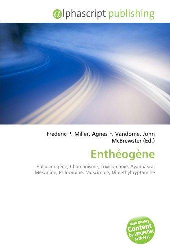 Enthéogène: Hallucinogène, Chamanisme, Toxicomanie, Ayahuasca, Mescaline, Psilocybine, Muscimole, Diméthyltryptamine