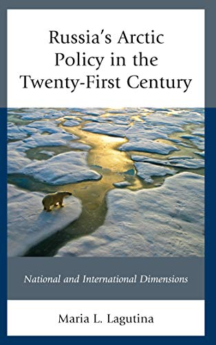 Russia's Arctic Policy in the Twenty-First Century: National and International Dimensions (Russian, Eurasian, and Eastern European Politics) (English Edition)