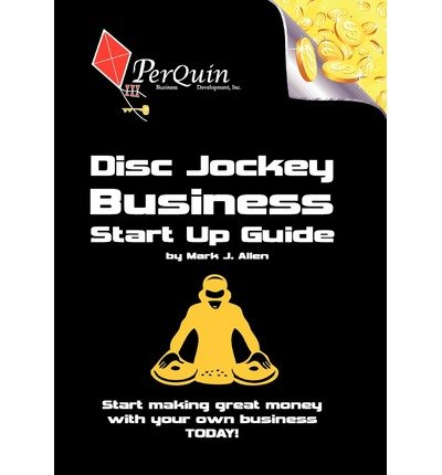 [ DISC JOCKEY BUSINESS START-UP GUIDE: BUSINESS STARTUP GUIDE TO START YOUR OWN DJ BUSINESS ] BY Allen, Mark J ( AUTHOR )Nov-18-2011 ( Paperback )