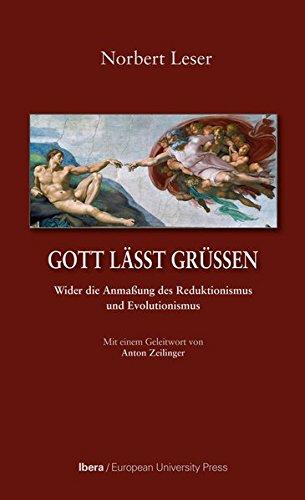 Gott lässt grüßen: Wider die Anmaßung des Reduktionismus und Evolutionismus