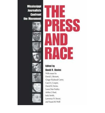 [( The Press and Race: Mississippi Journalists Confront the Movement )] [by: David R. Davies] [Sep-2007]