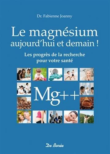 Magnésium (Le) - aujourd hui et demain !