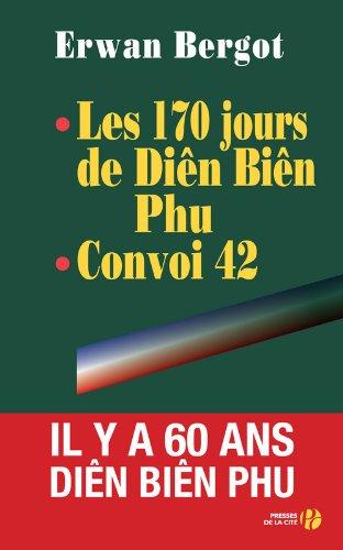 Les 170 jours de Diên Biên Phu - Convoi 42 par Erwan Bergot
