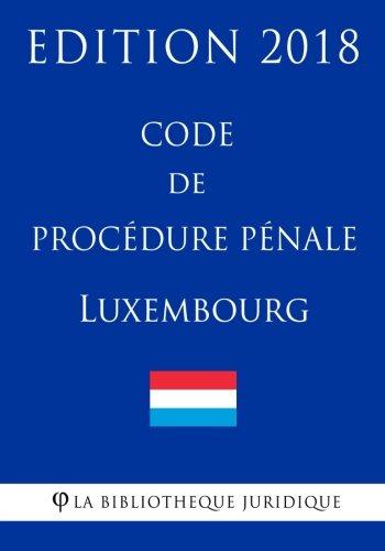 Code de procédure pénale du Luxembourg - Edition 2018 par La Bibliothèque Juridique