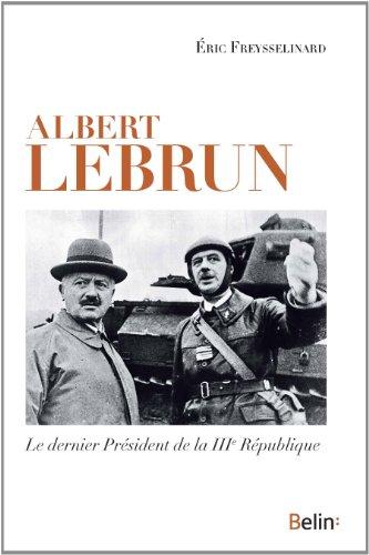 Albert Lebrun - Le dernier prsident de la IIIme Rpublique