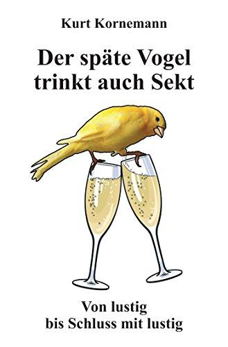 Der späte Vogel trinkt auch Sekt: Von lustig bis Schluss mit lustig