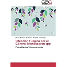 Infección Fúngica por el Género Trichosporon spp: Piedra blanca y Trichosporonosis