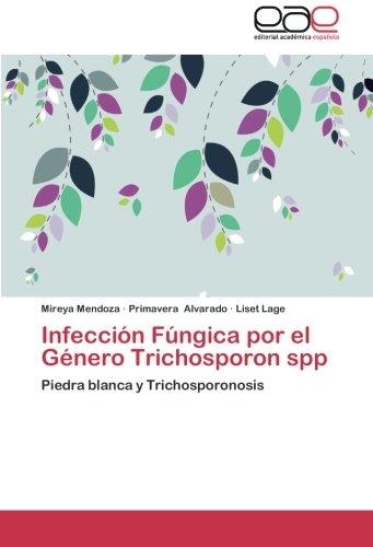 Infección Fúngica por el Género Trichosporon spp: Piedra blanca y Trichosporonosis por Mireya Mendoza