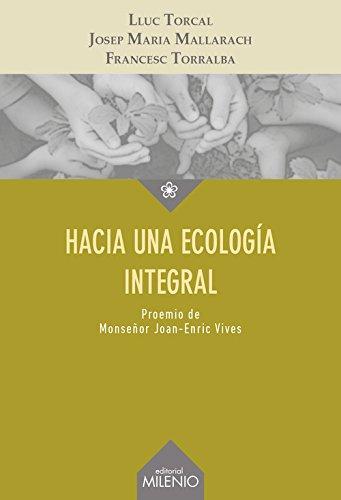 Hacia una ecología integral (Ensayo) por Lluc Torcal Sierra