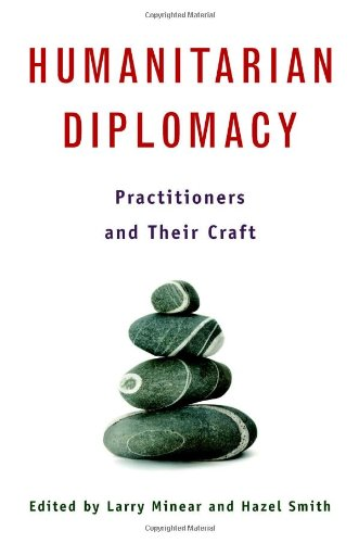 Humanitarian Diplomacy: Practitioners and Their Craft