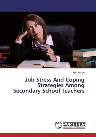Job Stress And Coping Strategies Among Secondary School Teachers