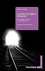 L'uomo in cerca di senso: Uno psicologo nei lager e altri scritti inediti (Italian Edition)