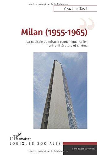 Milan (1955-1965): La capitale du miracle économique italien entre littérature et cinéma par Graziano Tassi