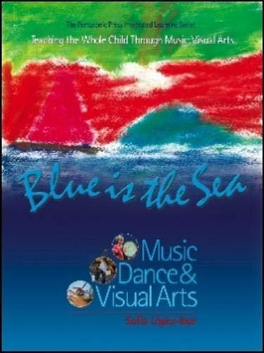 Blue Is The Sea: Music, Dance & Visual Arts (The Pentatonic Press Integrated Learning Series) por Sofia Lopez-Ibor