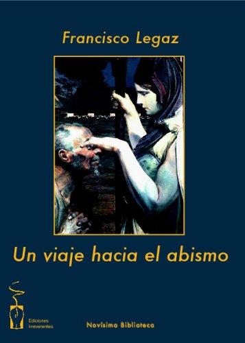 Un Viaje Hacia El Abismo (Novísima biblioteca) por Francisco Legaz