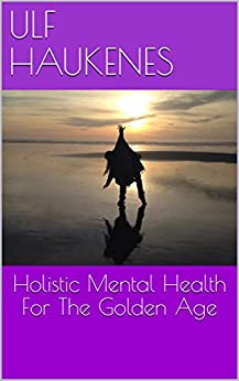 Holistic Mental Health For The Golden Age (English Edition) de [Haukenes, Ulf]