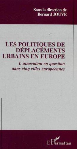 Les politiques de déplacements urbains en Europe. L'innovation en question dans cinq villes européennes par Collectif
