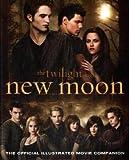 New Moon: The Official Illustrated Movie Companion (Twilight Saga)
