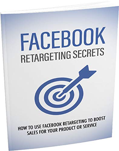 Facebook Retargeting Secrets: How To Use Facebook Retargeting To Boost Sales For Your Product or Service (English Edition)