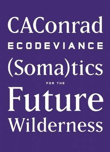 ECODEVIANCE: (Soma)tics for the Future Wilderness (Wave Books)