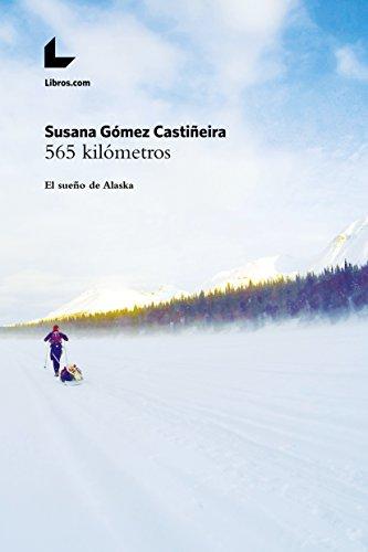 565 kilómetros: El sueño de Alaska por Susana Gómez Castiñeira